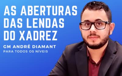 As Aberturas das Lendas do Xadrez com GM André Diamant<br><span class=secondary_title>Curso Avulso</span>